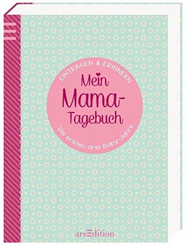 Mein Mama-Tagebuch: Die ersten drei Baby-Jahre