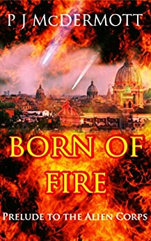 Born Of Fire: The Prelude to The Alien Corps (Prosperine) by [McDermott, PJ]