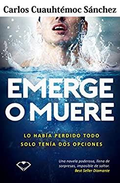 Emerge o muere: Lo había perdido todo, solo tenía dos opciones (Spanish Edition)