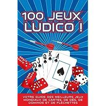 100 JEUX LUDICO ! : Votre Guide des Meilleurs Jeux Mondiaux de Cartes, de Dés, de Dominos et de Fléchettes (French Edition)
