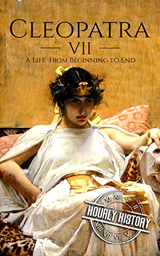 Cleopatra: A Life From Beginning to End (Biographies of Women in History Book 1) ()