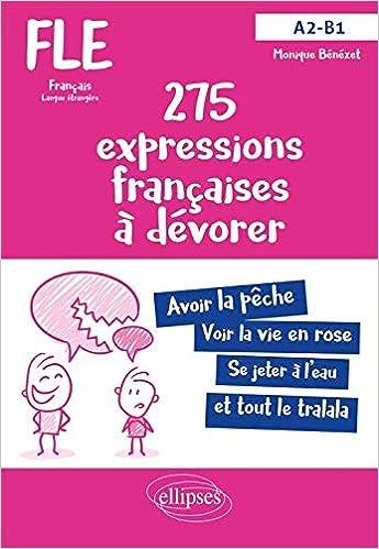 Fle Francais Langue Etrangere 275 Expressions Francaises A Devorer Avec Exercices Corriges A2 B1 Benezet Monique 9782340030664 Amazon Com Books
