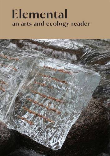 Elemental: 1: An Arts and Ecology Reader