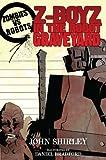 Zombies vs Robots: Z-Boyz in the Robot Graveyard, John Shirley, 1631400088