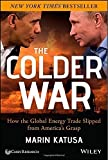 img - for The Colder War: How the Global Energy Trade Slipped from America's Grasp by Katusa, Marin (November 10, 2014) Hardcover book / textbook / text book