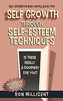 Self Growth - 2: Self Growth Through Self Esteem Techniques (Self Esteem for Busy People) (English Edition) por [Millicent, Ron]