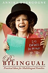 Be Bilingual - Practical Ideas for Multilingual Families by Annika Bourgogne (2013-12-09)