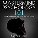 Mastermind Psychology 101: How to Read Anyone and Figure Out Their Motives