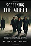img - for Screening the Mafia: Masculinity, Ethnicity and Mobsters from The Godfather to The Sopranos book / textbook / text book