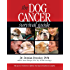 The Dog Cancer Survival Guide: Full Spectrum Treatments to Optimize Your Dog's Life Quality and Longevity