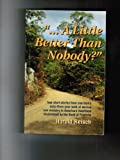 img - for A Little Better Than Nobody book / textbook / text book