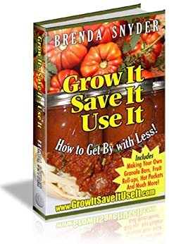 Grow It, Save it, Use it: Save Money and Time by [Wornica, Shawn]