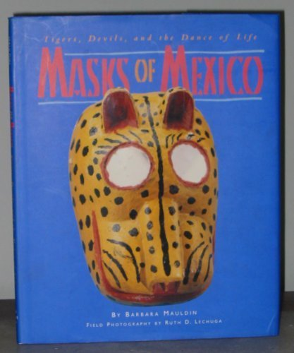 Masks of Mexico: Tigers, Devils, and the Dance of (Dances And Costumes Of Mexico)