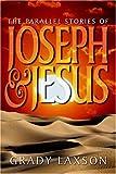 The Parallel Stories of Joseph and Jesus, Grady Laxson, 1414104537