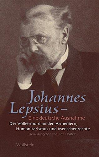 Johannes Lepsius - Eine deutsche Ausnahme: Der Völkermord an den Armeniern, Humanitarismus und Menschenrechte