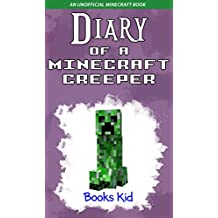Minecraft: Diary of a Minecraft Creeper (An Unofficial Minecraft Book) (Minecraft Diary Books and Wimpy Zombie Tales For Kids Book 7)