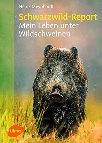 Schwarzwild-Report: Mein Leben unter Wildschweinen