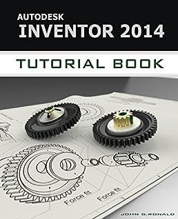 autodesk inventor 2014 tutorial book john ronald 9781491068731 rh amazon com autodesk inventor 2016 manual autodesk inventor 2014 tutorial