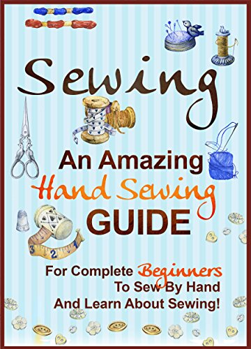 Sewing:  An Amazing Hand Sewing Guide for Complete Beginners to Sew by Hand and Learn About Sewing by [Vandegrift, Sandy]