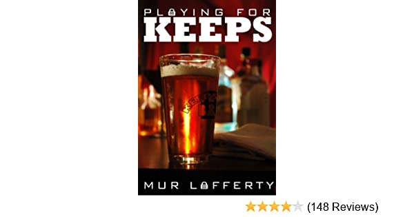 Playing For Keeps Kindle Edition By Mur Lafferty Literature
