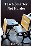 Teach Smarter, Not Harder, Karl Prokop, 1483998541