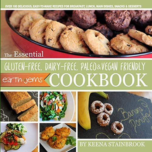 The Essential Gluten-free, Dairy-free, Paleo & Vegan Friendly Cookbook: presented by EarthJEMS (EarthJEMS Healthy Living) by Keena L Stainbrook