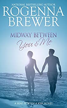 Midway Between You And Me (SEAL It With A Kiss Book 3) by [Brewer, Rogenna]