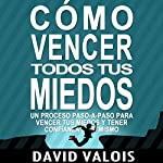Cómo vencer tus Miedos y tener Confianza en ti mismo [How to Overcome Your Fears and Have Confidence in Yourself]: El método para tener Autoconfianza total [The Method for Full Self-Reliance] | David Valois