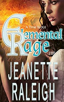 A Time To Kill (Elemental Rage Book 1) by [Raleigh, Jeanette]