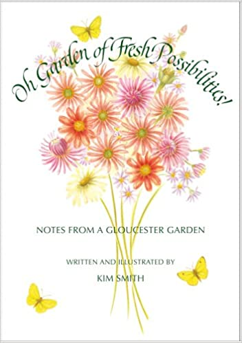 Read online Oh Garden of Fresh Possibilities!: Notes from a Gloucester Garden PDF, azw (Kindle), ePub, doc, mobi