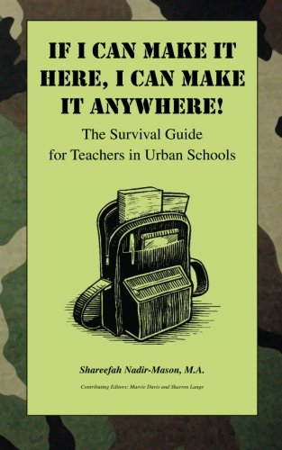 If I Can Make It Here, I Can Make It Anywhere! The Survival Guide for Teachers in Urban Schools ebook