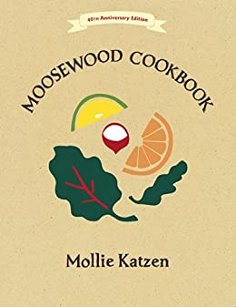The Moosewood Cookbook: 40th Anniversary Edition by [Katzen, Mollie]