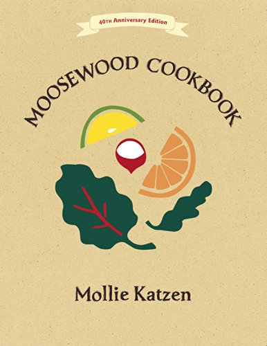The Moosewood Cookbook: 40th Anniversary Edition by Mollie Katzen