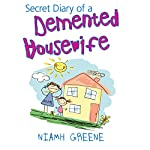 Secret Diary of a Demented Housewife | Niamh Greene