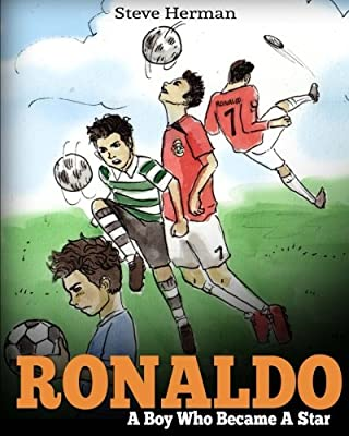 Ronaldo: A Boy Who Became A Star. Inspiring children book about Cristiano Ronaldo - one of the best soccer players in history. (Soccer Book For Kids)