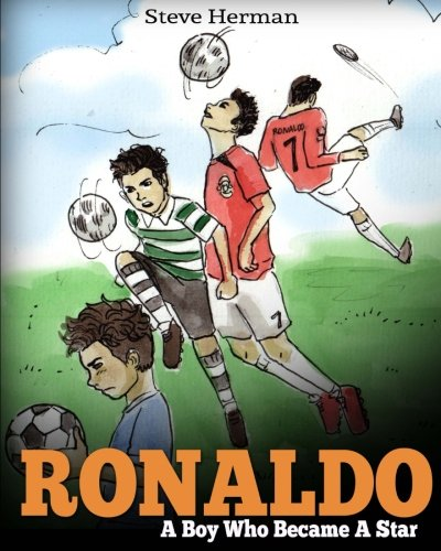 Ronaldo: A Boy Who Became A Star. Inspiring children book about Cristiano Ronaldo – one of the best soccer players in history. (Soccer Book For Kids)