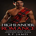 Highlander Romance: Surrending to my Highland Wolf Lover | R.P. James