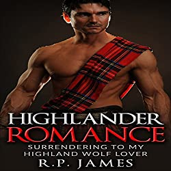 Highlander Romance: Surrending to my Highland Wolf Lover