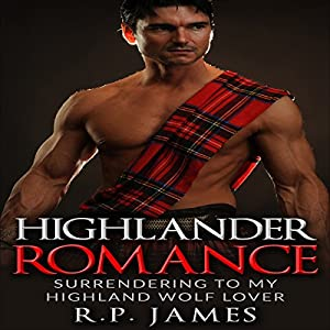 Highlander Romance: Surrending to my Highland Wolf Lover Audiobook