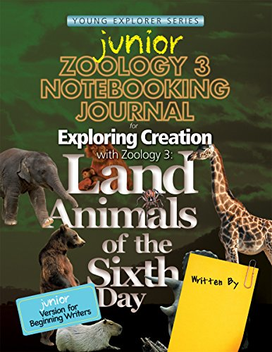 Exploring Creation with Zoology 3: Land Animals of the Sixth Day, Junior Notebooking Journal (Apologia Science Journal)