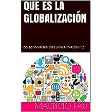 QUÉ ES LA GLOBALIZACIÓN: COLECCIÓN RESÚMENES UNIVERSITARIOS Nº 20 (Spanish Edition)