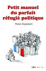 Petit manuel du parfait refugié politique par Mana Neyestani