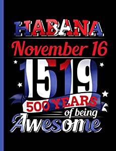 Habana 500 Years of Being Awesome Notebook: Aniversario 500 de La Habana, Cuba College Ruled Note Book (Cuba Travel Gifts Vol 6)