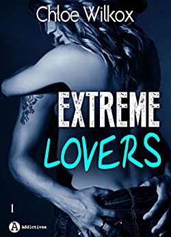 Extreme Lovers – 1 (saison 1) (French Edition) by [Wilkox, Chloe ]