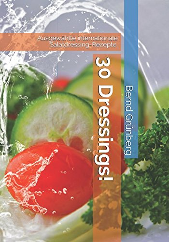 30 Dressings!: Ausgewählte internationale Salatdressing-Rezepte.