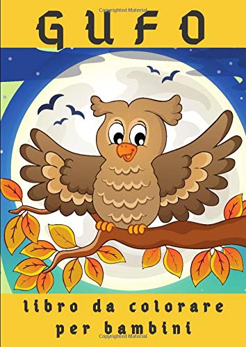 Gufo Libro Da Colorare Per Bambini 30 Gufi Unici Da Colorare Per Attivare I Bambini Italian Edition Edition Owl Design 9798642804032 Amazon Com Books