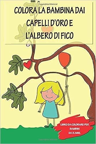 Colora La Bambina Dai Capelli D Oro E L Albero Di Fico Bambini Felici Italian Edition Amoretti Elisa 9798604493397 Amazon Com Books