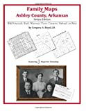 Family Maps of Ashley County, Arkansas, Deluxe Edition : With Homesteads, Roads, Waterways, Towns, Cemeteries, Railroads, and More, Boyd, Gregory A., 1420314459