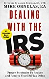 Dealing with the IRS: Proven Strategies to Reduce and Resolve your IRS Tax Debts