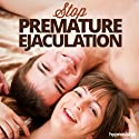 Stop Premature Ejaculation Hypnosis: Make Sex Last Longer, with Hypnosis Speech by  Hypnosis Live Narrated by  Hypnosis Live